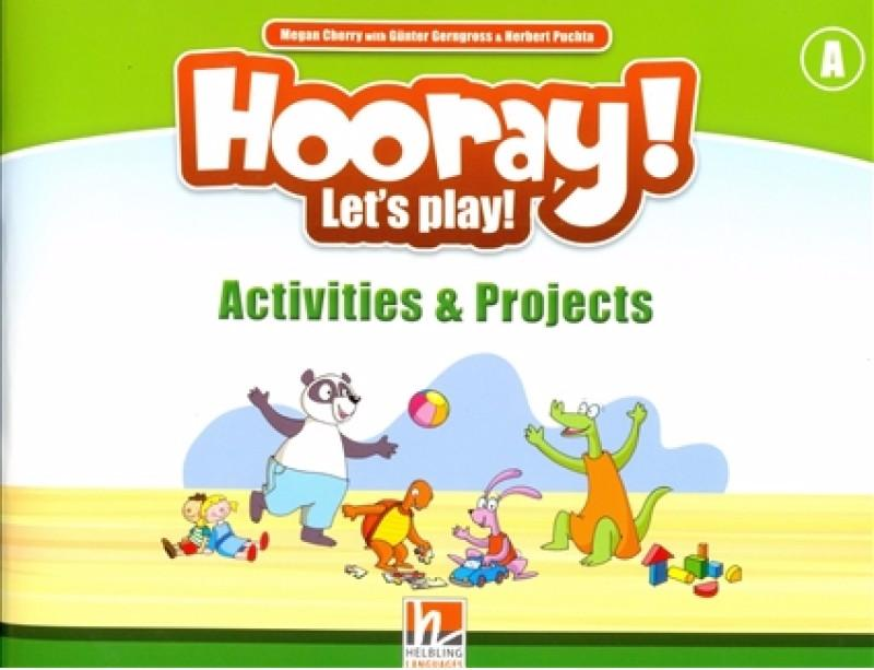 HOORAY! LET'S PLAY! A Activities and Projects