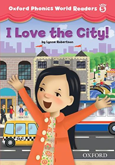 OXFORD PHONICS WORLD Readers 5 I Love the City!